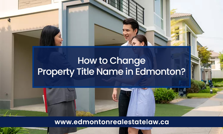 How to Change Property Title Name in Edmonton?