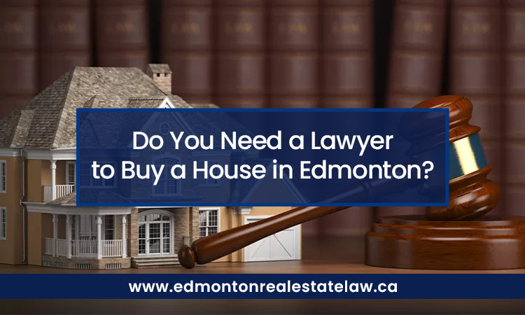 Do You Need a Lawyer to Buy a House in Edmonton?