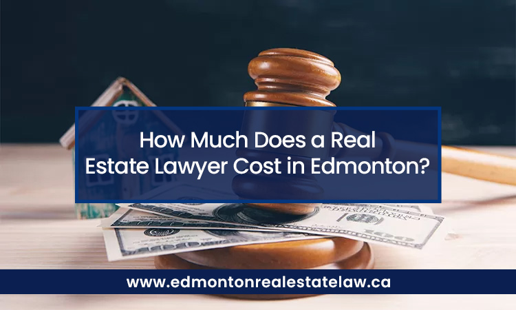 How Much Does a Real Estate Lawyer Cost in Edmonton?