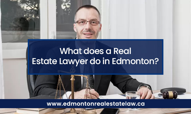 What does a Real Estate Lawyer do in Edmonton?