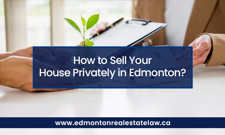How to Sell Your House Privately in Edmonton?