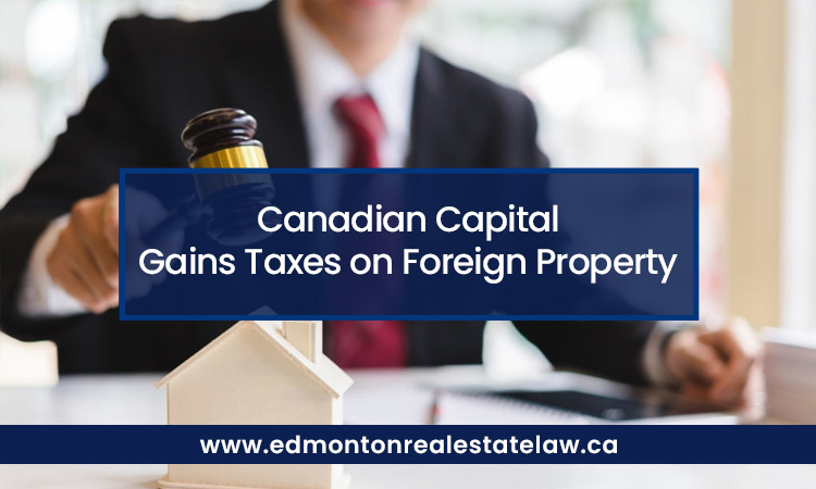 Canadian Capital Gains Taxes on Foreign Property