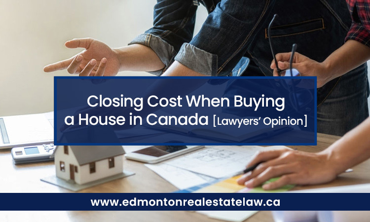 Closing Cost When Buying a House in Canada [Lawyers' Opinion]