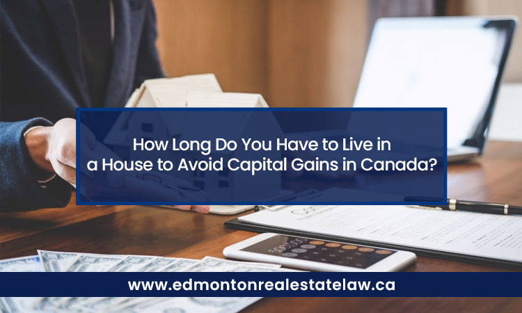 How Long Do You Have to Live in a House to Avoid Capital Gains in Canada?