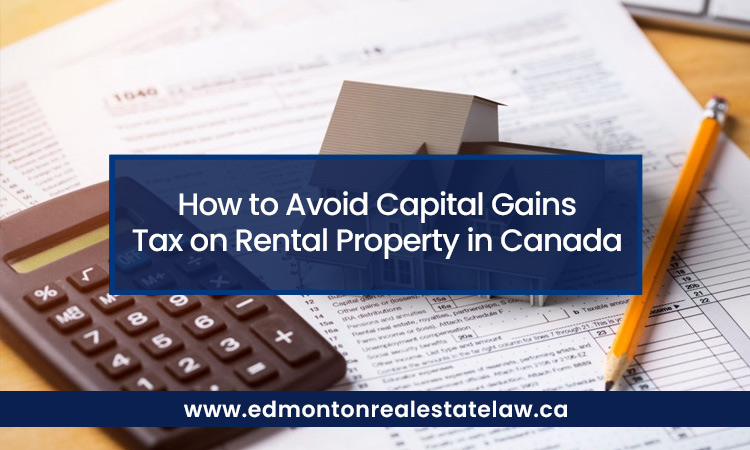 How to Avoid Capital Gains Tax on Rental Property in Canada