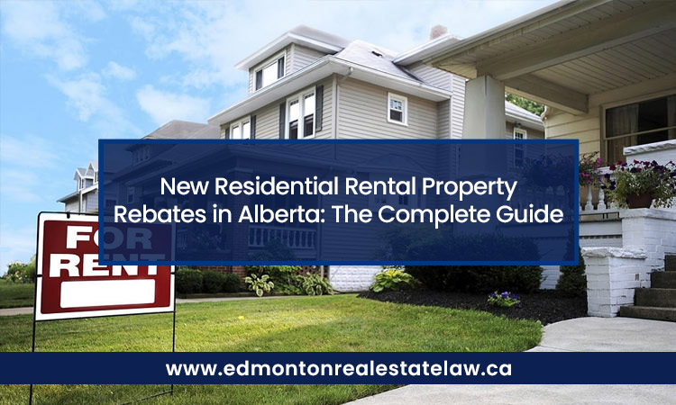 New Residential Rental Property Rebates in Alberta: The Complete Guide
