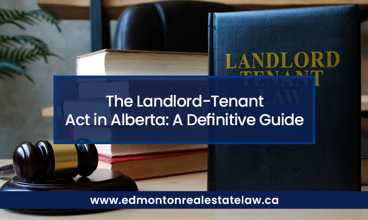 The Landlord-Tenant Act in Alberta: A Definitive Guide