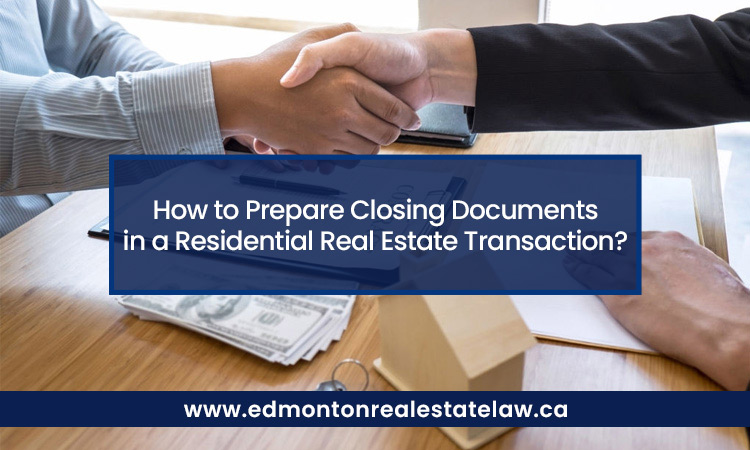 How to Prepare Closing Documents in a Residential Real Estate Transaction?